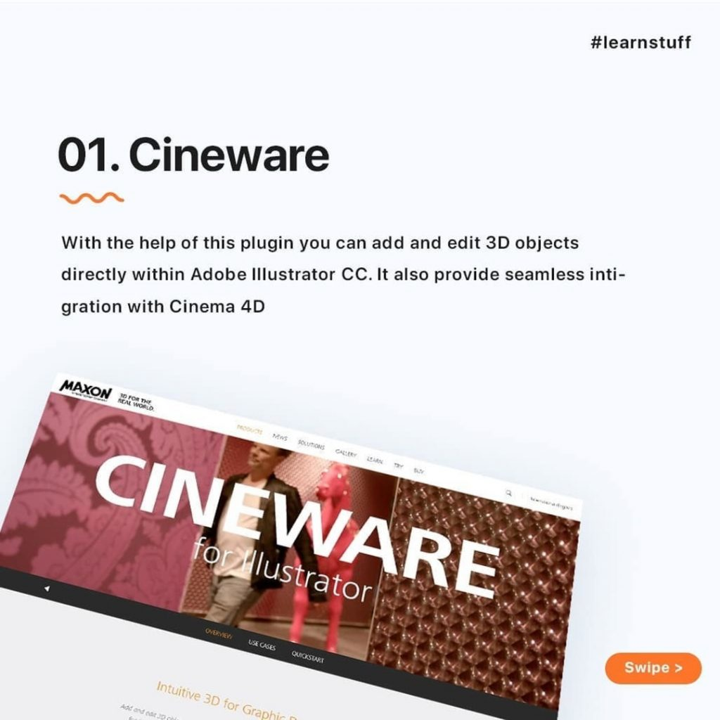 Cineware  With the help of this plugin you can add and edit 3D objects directly within Adobe Illustrator CC. It also provide seamless inti-gration with Cinema 4D