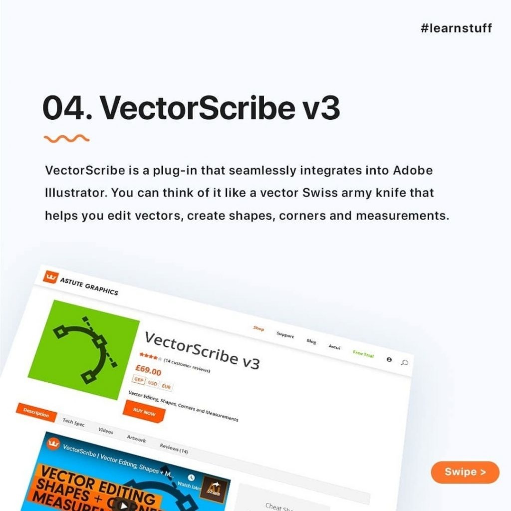 VectorScribe v3  VectorScribe is a plug-in that seamlessly integrates into Adobe Illustrator. You can think of it like a vector Swiss army knife that helps you edit vectors, create shapes, corners and measurements.