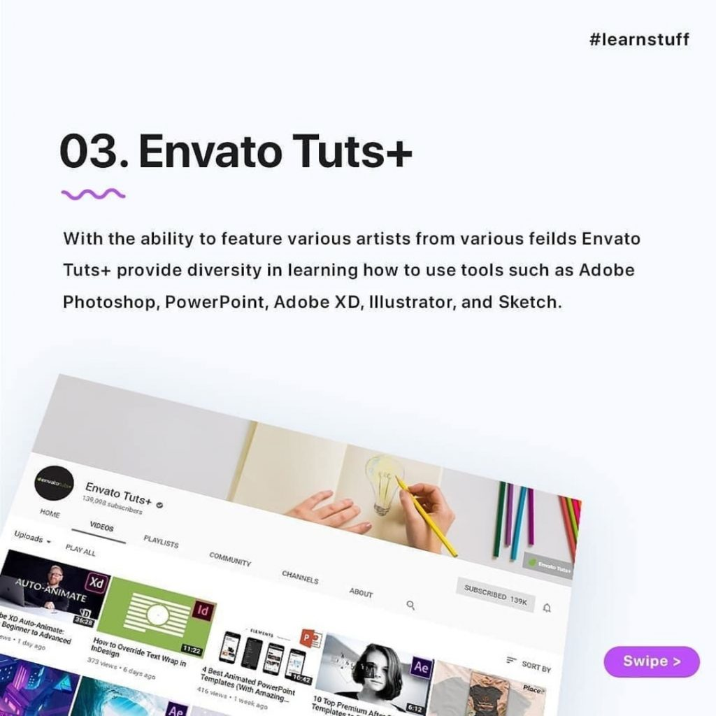 Envato Tuts+  With the ability to feature various artists from various feilds Envato Tuts+ provide diversity in learning how to use tools such as Adobe Photoshop, PowerPoint, Adobe XD, Illustrator, and Sketch.
