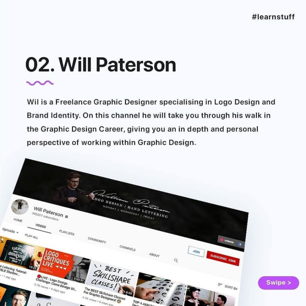 Will Paterson  Wil is a Freelance Graphic Designer specialising in Logo Design and Brand Identity. On this channel he will take you through his walk in the Graphic Design Career, giving you an in depth and personal perspective of working within Graphic Design.