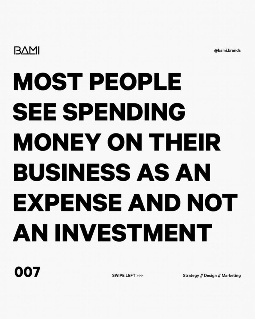 MOST PEOPLE SEE SPENDING MONEY ON THEIR BUSINESS AS AN EXPENSE AND NOT AN INVESTMENT