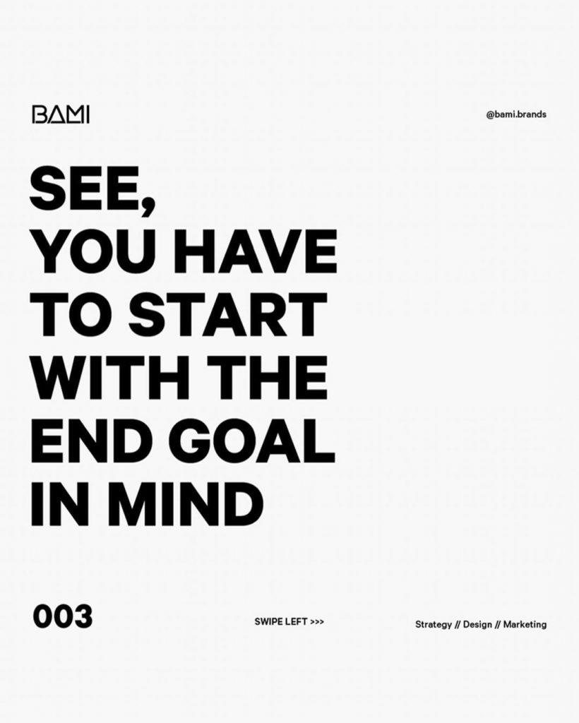 SEE, YOU HAVE TO START WITH THE END GOAL IN MIND