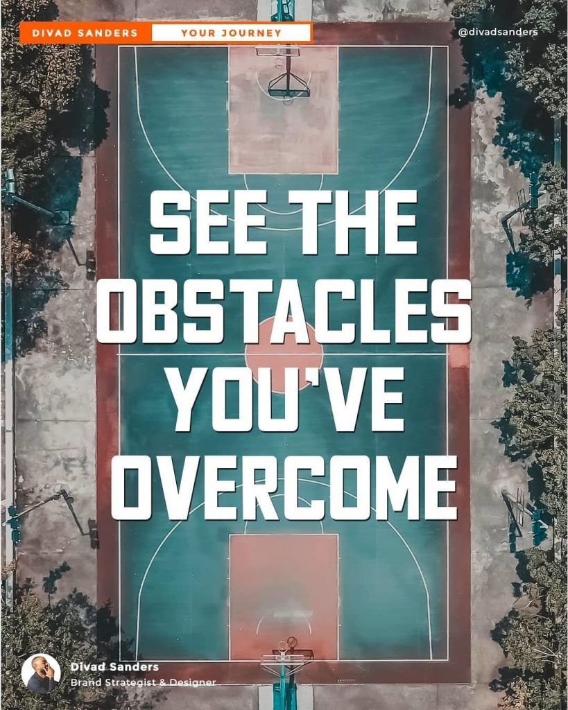 See the Obstacles You've Overcome