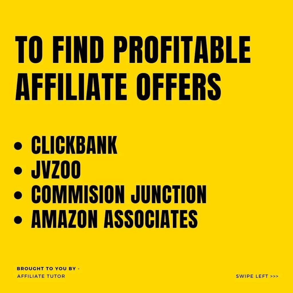TO FIND PROFITABLE AFFILIATE OFFERS  • CLICKBANK • JVZOO • COMMISION JUNCTION • AMAZON ASSOCIATES