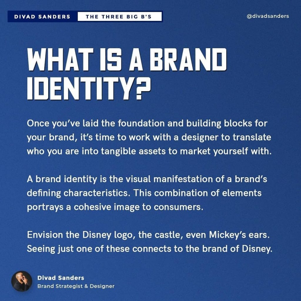 WHAT IS A BRAND IDENTITY?  Once you've laid the foundation and building blocks for your brand, it's time to work with a designer to translate who you are into tangible assets to market yourself with.  A brand identity is the visual manifestation of a brand's defining characteristics. This combination of elements portrays a cohesive image to consumers.  Envision the Disney logo, the castle, even Mickey's ears. Seeing just one of these connects to the brand of Disney.