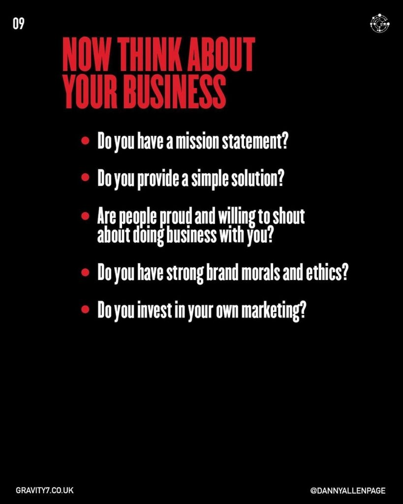Now think about your business  Do you have a mission statement? Do you provide a simple solution? Are people proud and willing to shout about doing business with you? Do you have strong brand morals and ethics? Do you invest in your own marketing?