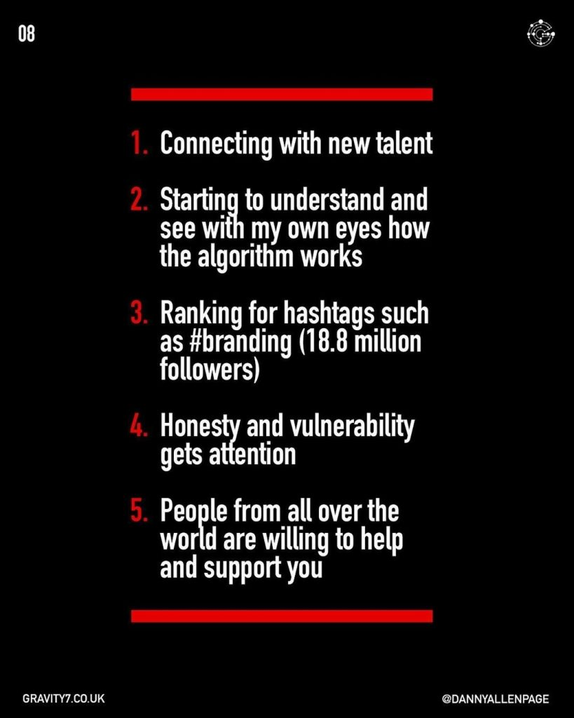 1. Connecting with new talent 2. Starting to understand and see with my own eyes how the algorithm works  3. Ranking for hashtags such as #branding (18.8 million followers)  4. Honesty and vulnerability gets attention  5.People from all over the world are willing to help and support you