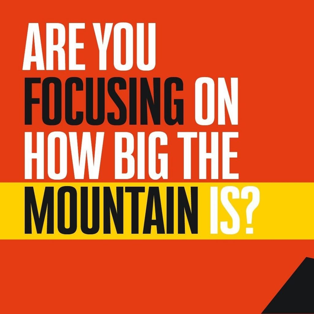 Are You Focusing on How Big the Mountain Is?