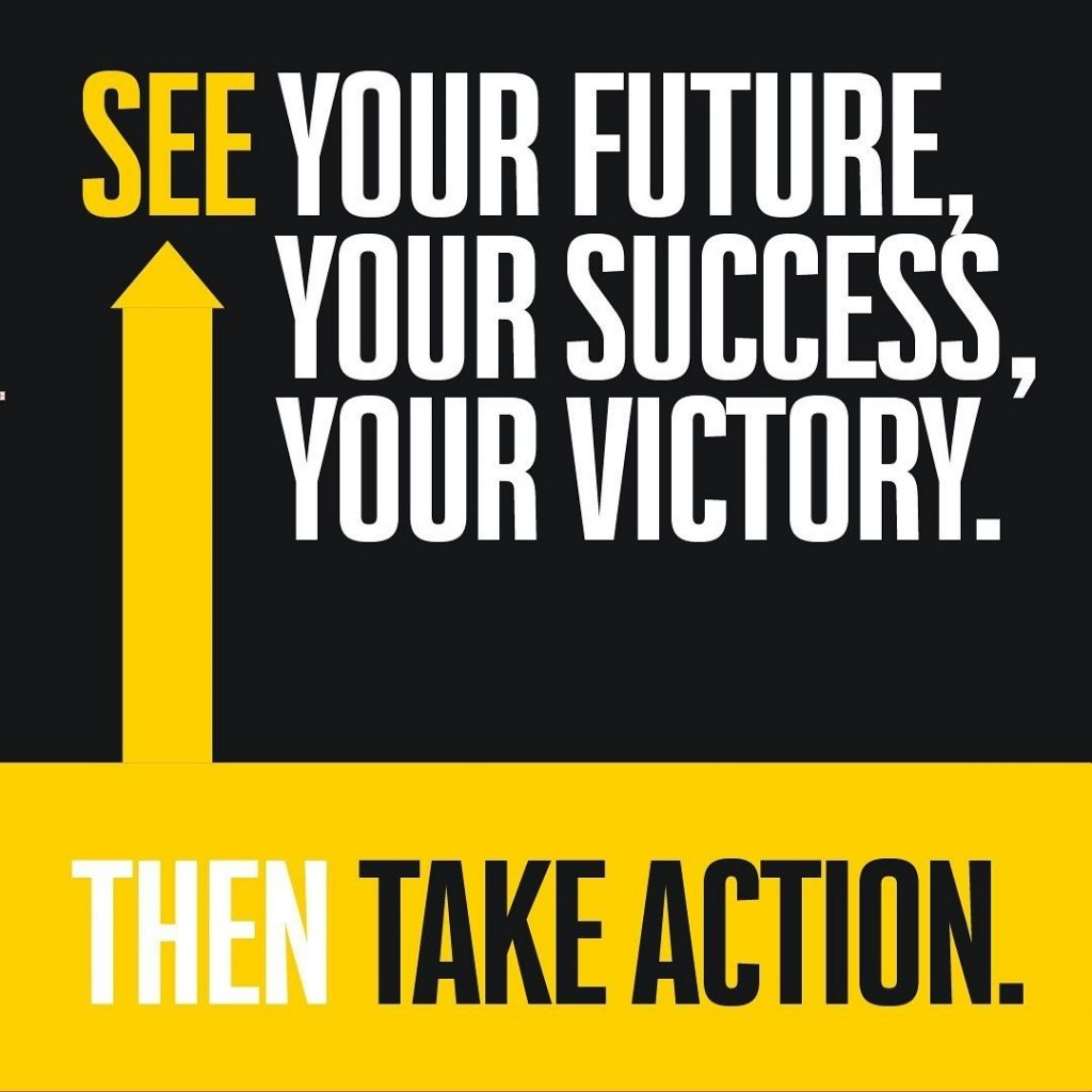 See Your Future, Your Success, Your Victory Then Take Action
