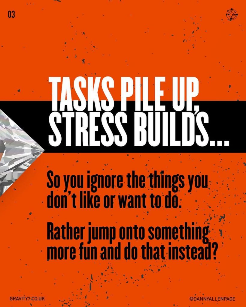 TASKS PILE UP, STRESS BUILDS...  So you ignore the things you don't like or want to do.  Rather jump onto something more fun and do that instead?