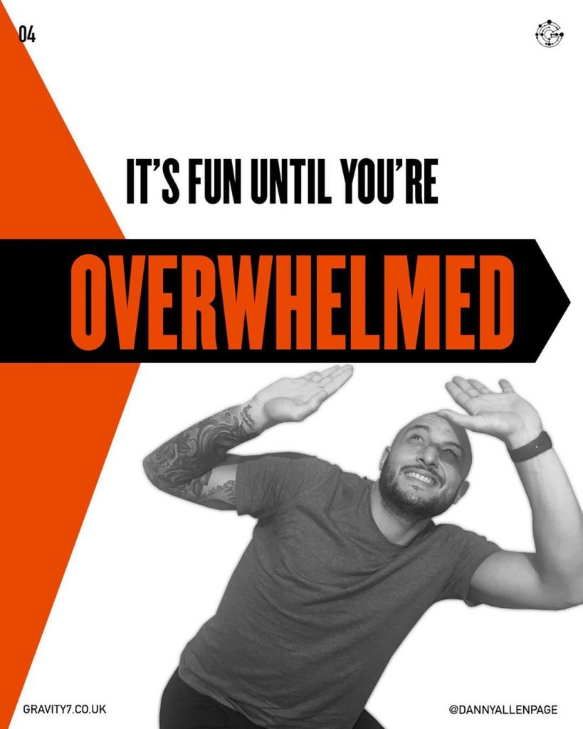 IT'S FUN UNTIL YOU'RE OVERWHELMED