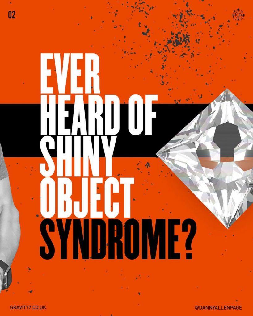 EVER HEARD OF SHINY OBJECT SYNDROME?