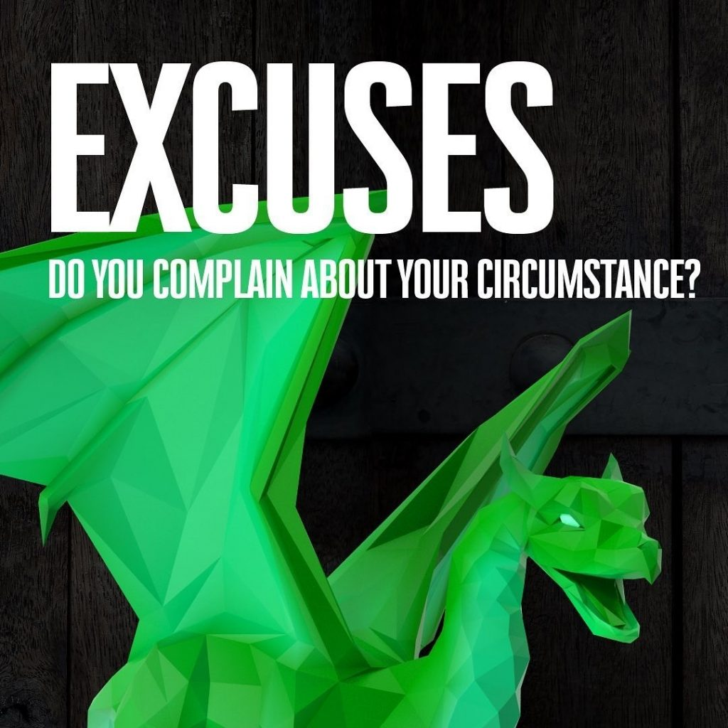 EXCUSES  DO YOU COMPLAIN ABOUT YOUR CIRCUMSTANCE?