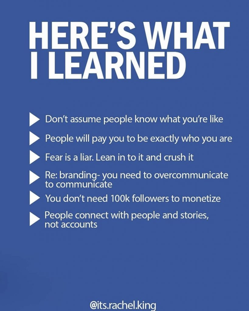 Here's what i learned  Don't assume people know what you're like  People will pay you to be exactly who you are  Fear is a liar. Lean in to it and crush it  Re: branding - you need to overcommunicate to communicate  You don't need 100k followers to monetize  People connect with people