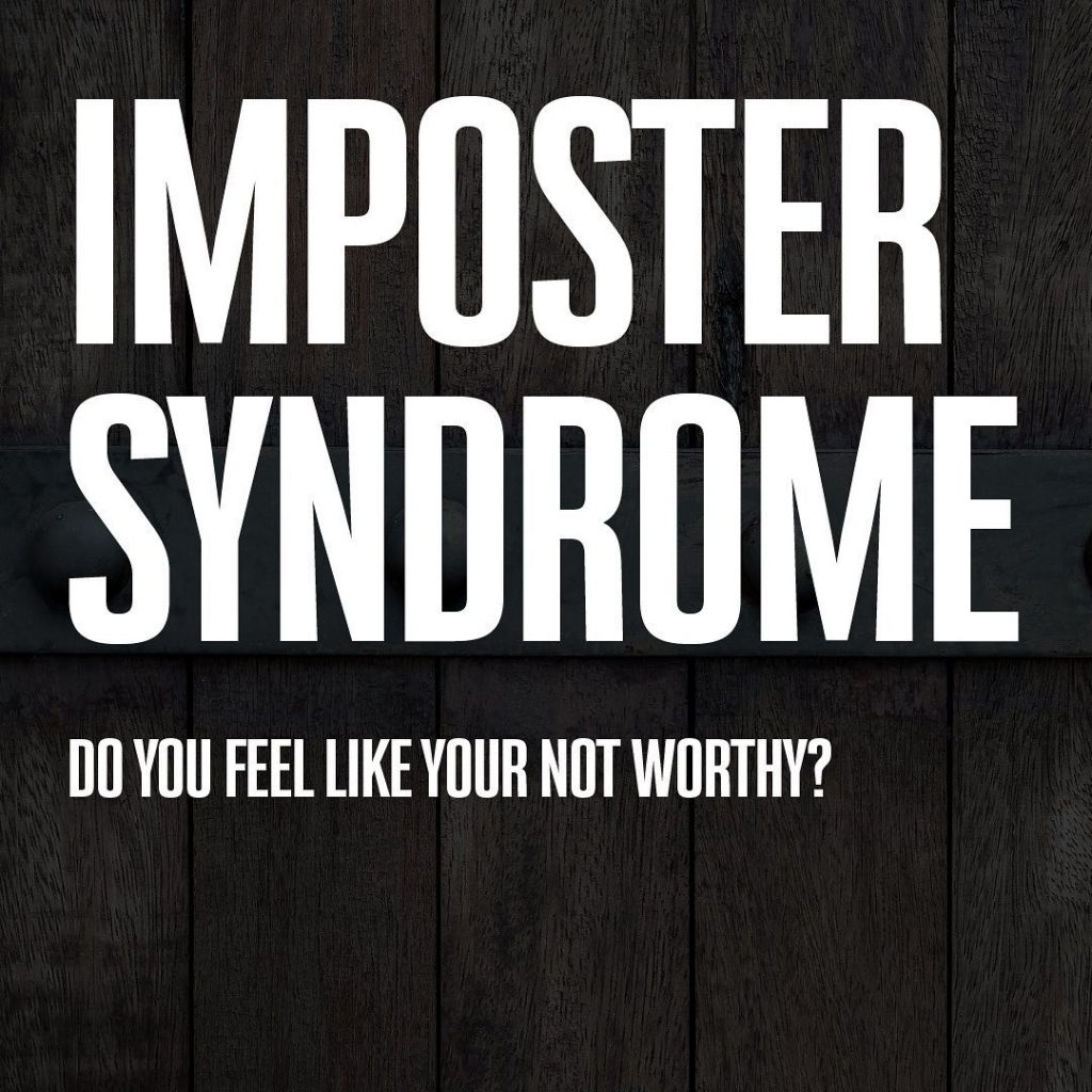 IMPOSTER SYNDROME  DO YOU FEEL LIKE YOUR NOT WORTHY?