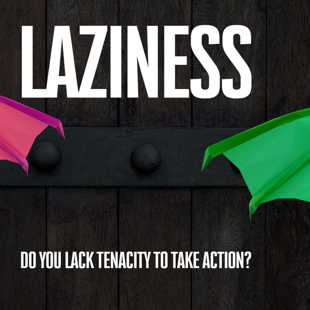 LAZINESS  DO YOU LACK TENACITY TO TAKE ACTION?