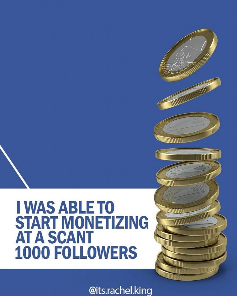 I was able to start monetizing at a scant 1000 followers