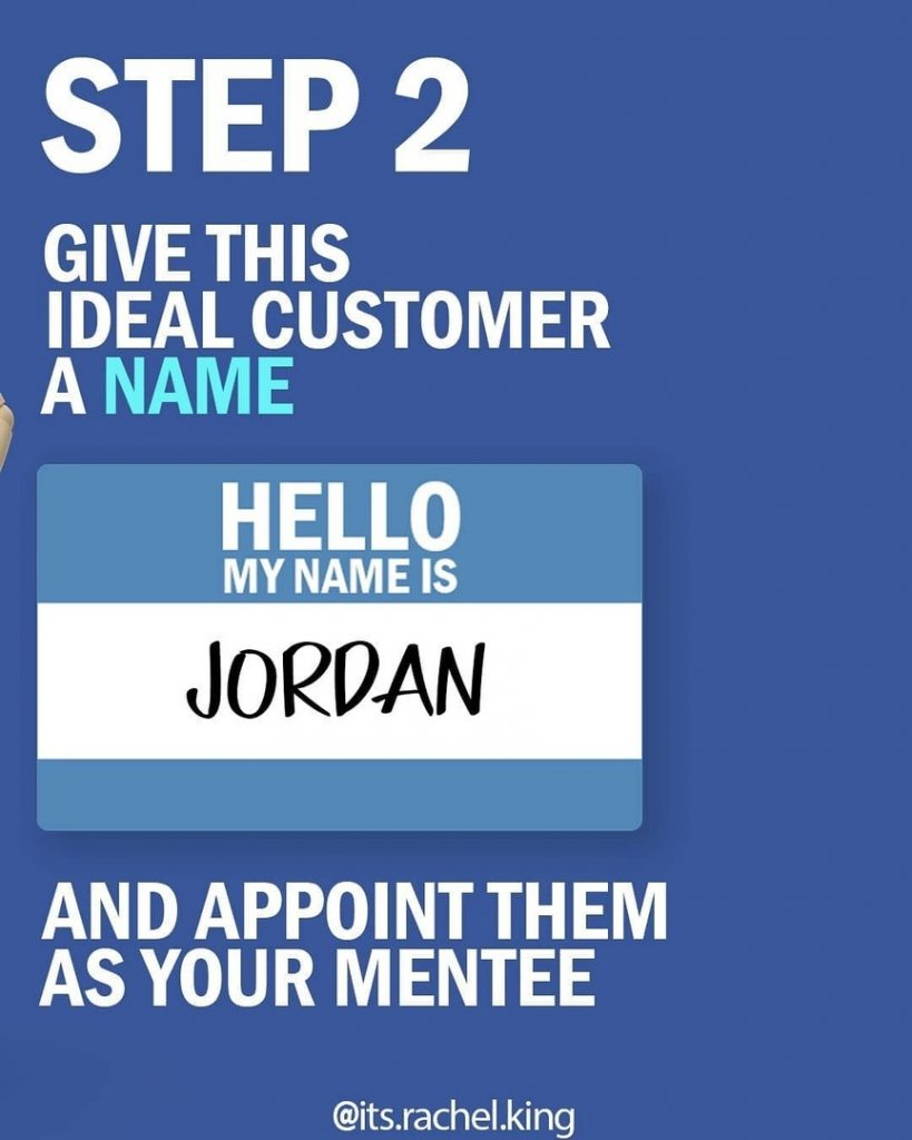 STEP 2  Give this ideal customer a name and appoint them as your mentee