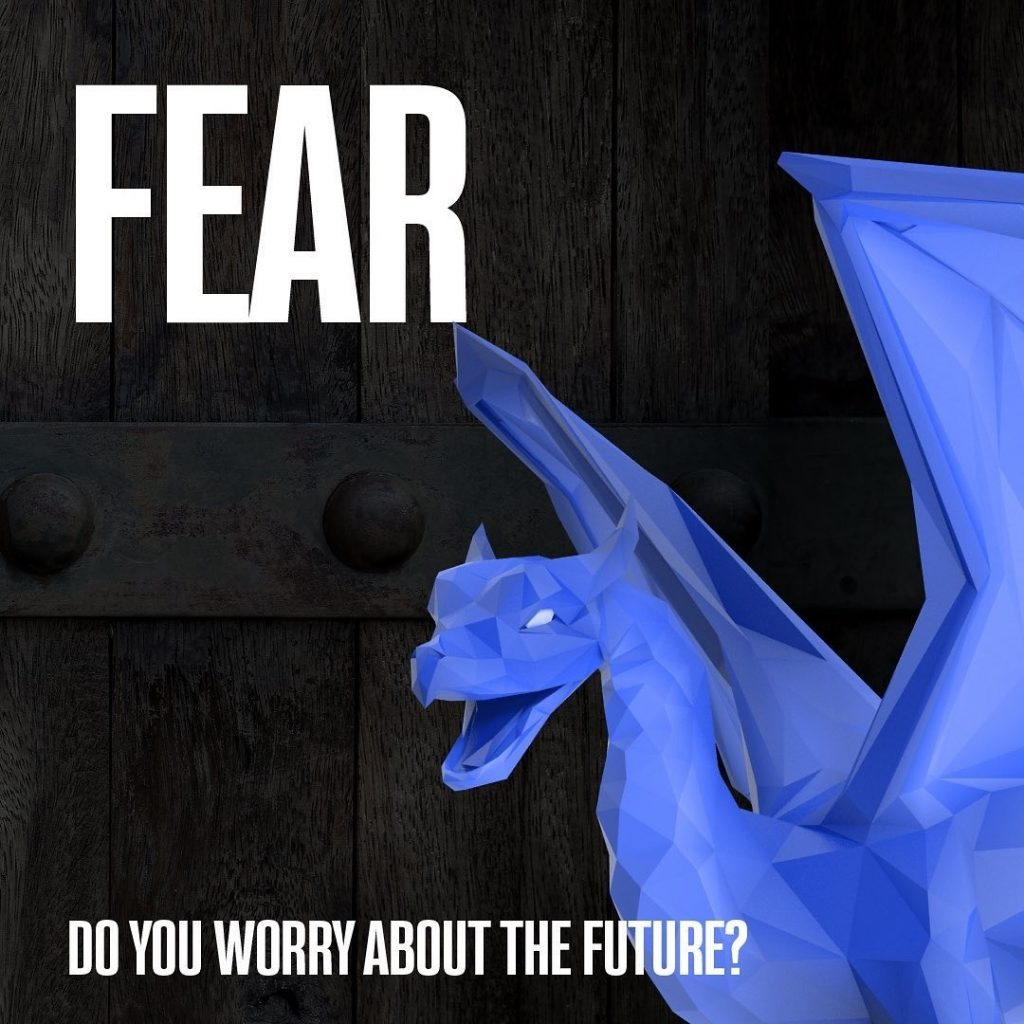 FEAR  DO YOU WORRY ABOUT THE FUTURE?
