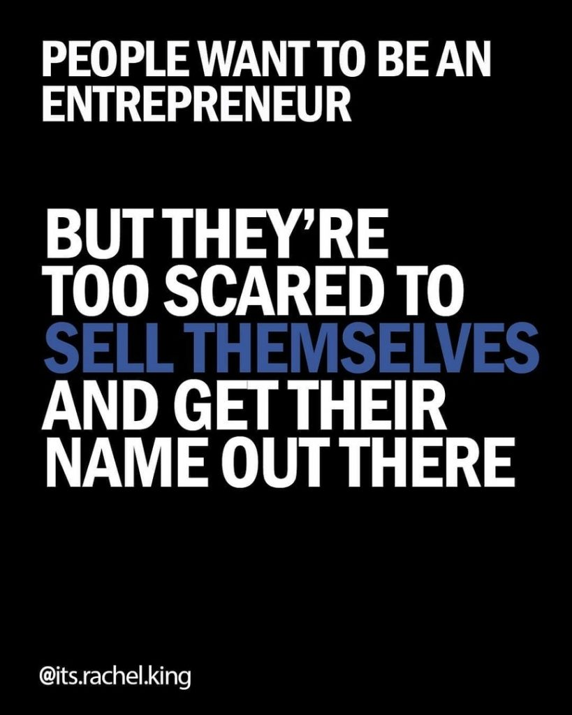 PEOPLE WANT TO BE AN ENTREPRENEUR  BUT THEY'RE TOO SCARED TO SELL THEMSELVES AND GET THEIR NAME OUT THERE