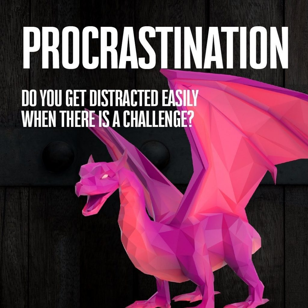 PROCRASTINATION  DO YOU GET DISTRACTED EASILY WHEN THERE IS A CHALLENGE?