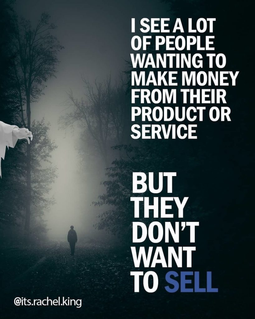 I SEE A LOT OF PEOPLE WANTING TO MAKE MONEY FROM THEIR PRODUCT OR SERVICE  BUT THEY DON'T WANT TO SELL