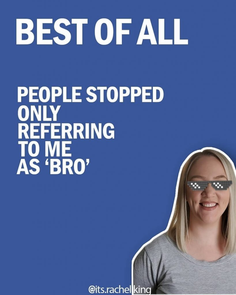 Best of all  People stopped only referring to me as 'bro'