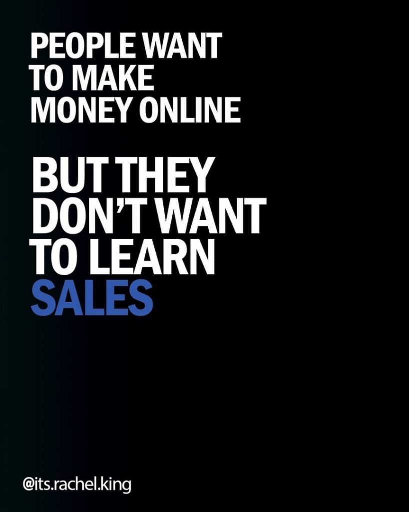 PEOPLE WANT TO MAKE MONEY ONLINE BUT THEY DON'T WANT TO LEARN SALES