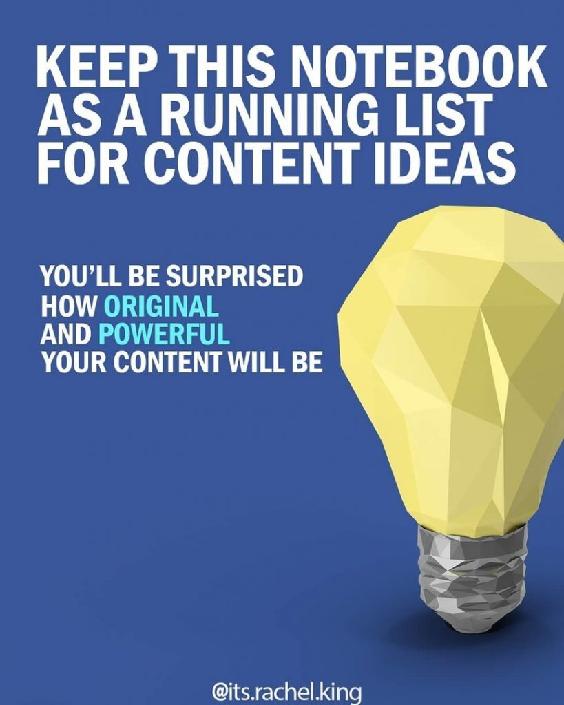 KEEP THIS NOTEBOOK AS A RUNNING LIST FOR CONTENT IDEAS  You'll be surprised how original and powerful your content will be