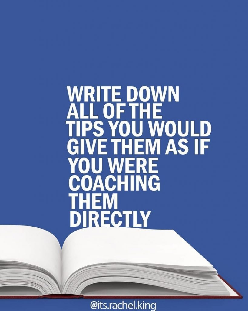 Write down all of the tips you would give them as if you were coaching them directly