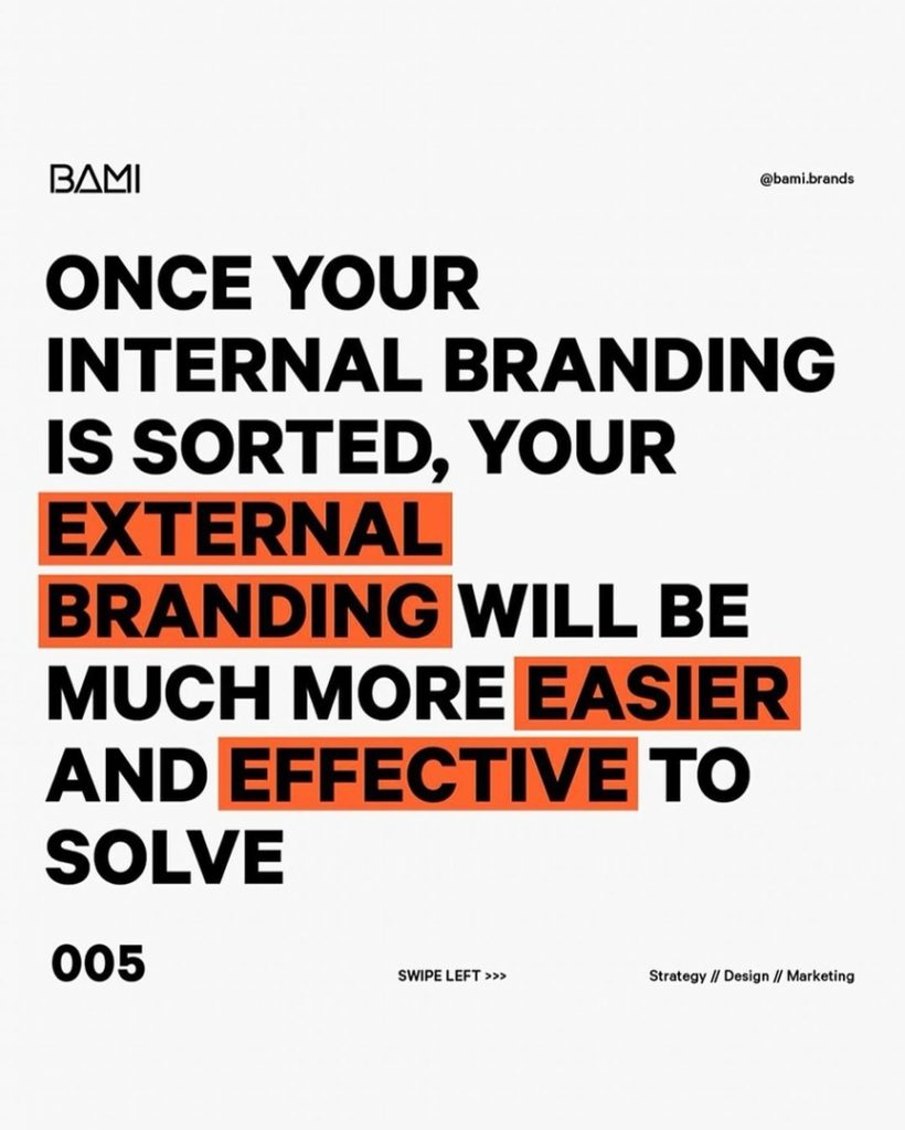 ONCE YOUR INTERNAL BRANDING IS SORTED, YOUR  WILL BE MUCH MOREXASIER ANDIFFECTIVE TO SOLVE