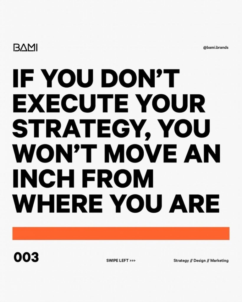IF YOU DON'T EXECUTE YOUR STRATEGY, YOU WON'T MOVE AN INCH FROM WHERE YOU ARE
