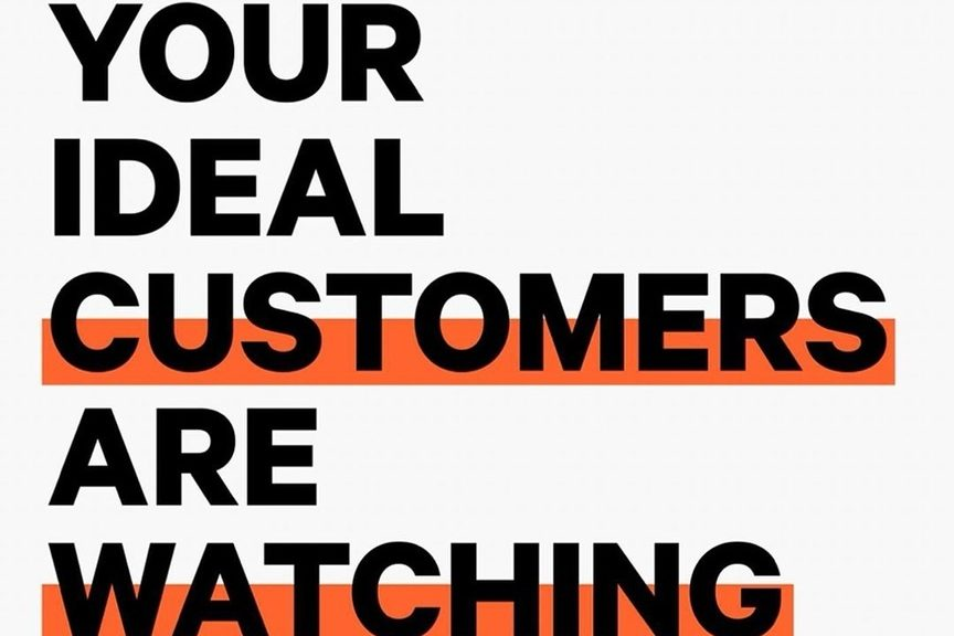 Your Ideal Customers are Watching