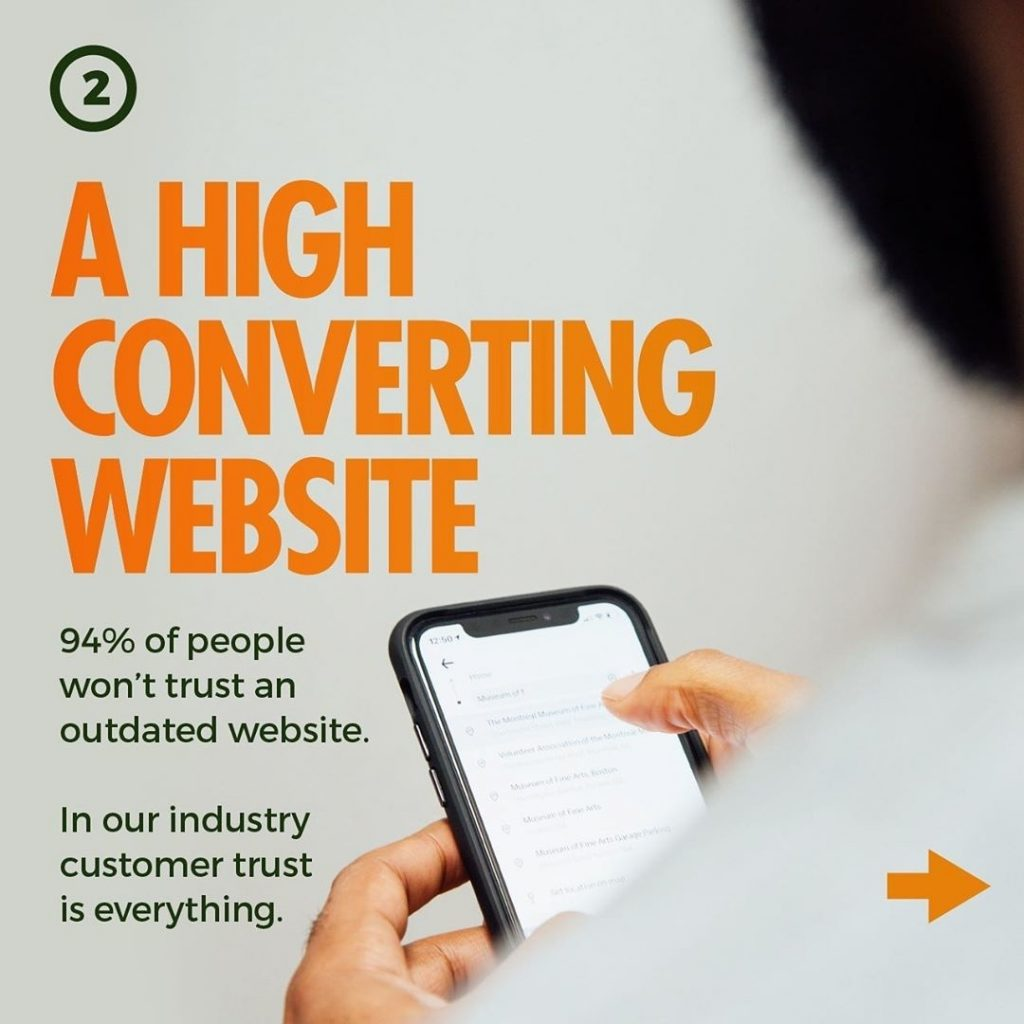 A HIGH CONVERTING WEBSITE  94% of people won't trust an outdated website.  In our industry customer trust is everything.