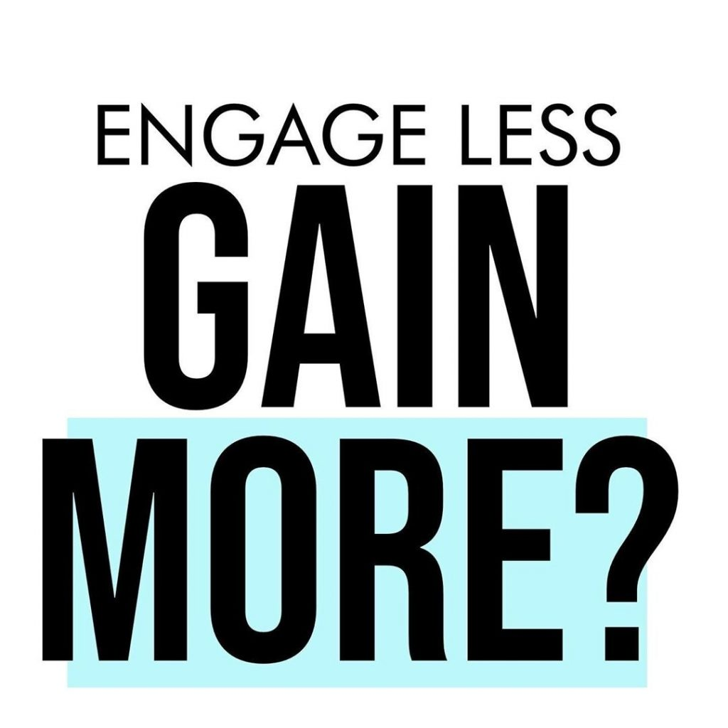 Engage less Gain more?
