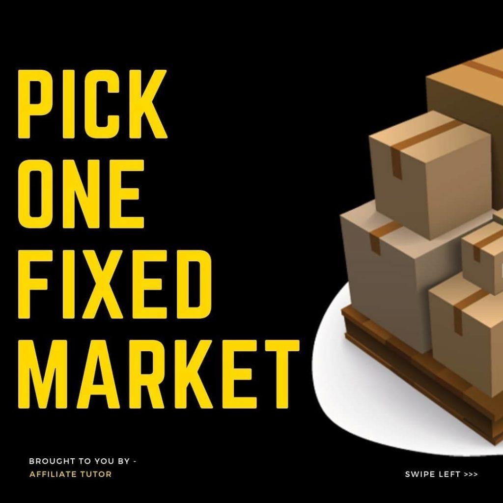 Pick one fixed market