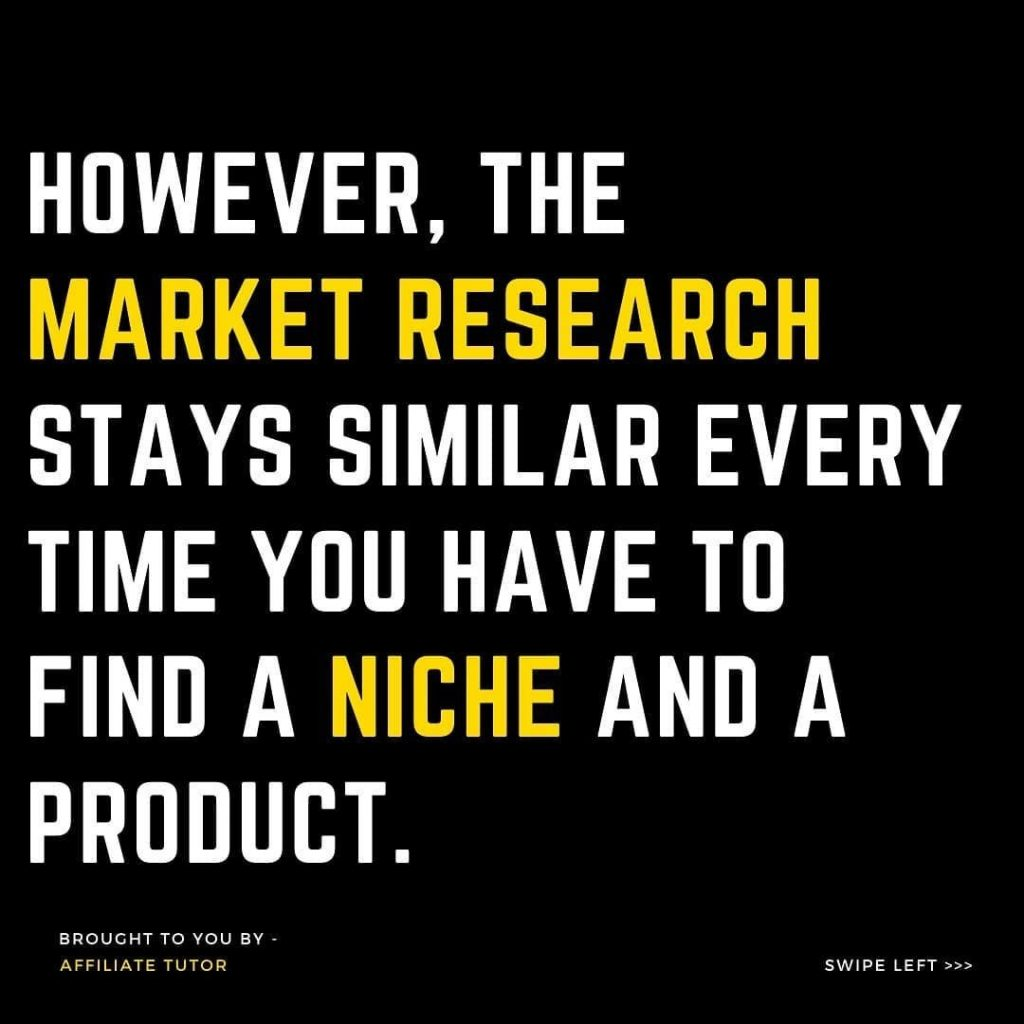 However, the market research stays similar every time you have to find a niche and a product.