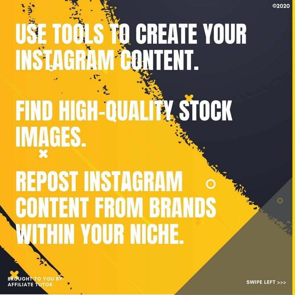Use tools to create your Instagram content.  Find high-quality stock images.  Repost Instagram content from brands within your niche.