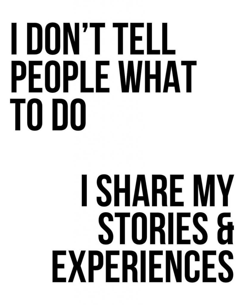 I don't tell people what to do  Ishare my stories & experiences
