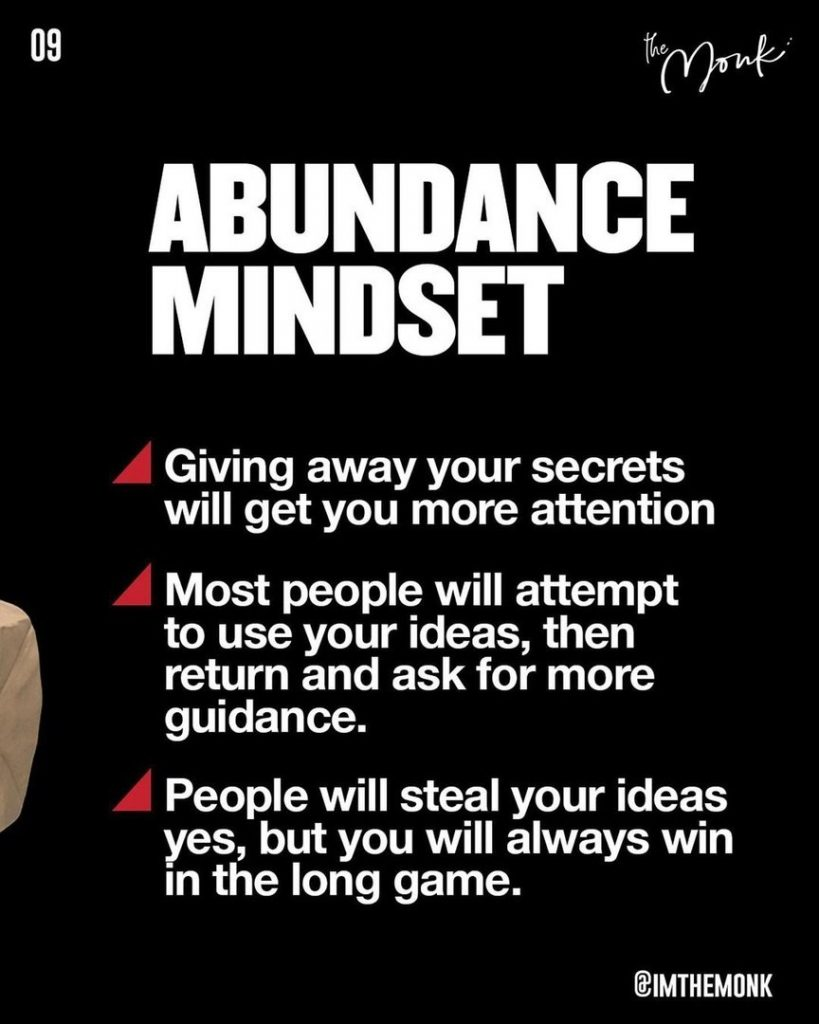 Abundance mindset  Giving away your secrets will get you more attention. Most people will attempt to use your ideas, then return and ask for more guidance.  People will steal your ideas yes, but you will always win in the long game.