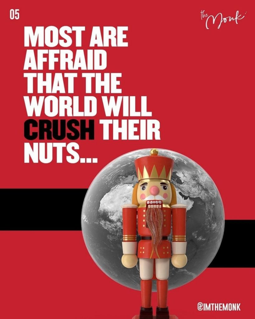 Most are affraid thet the world will crush their nuts...