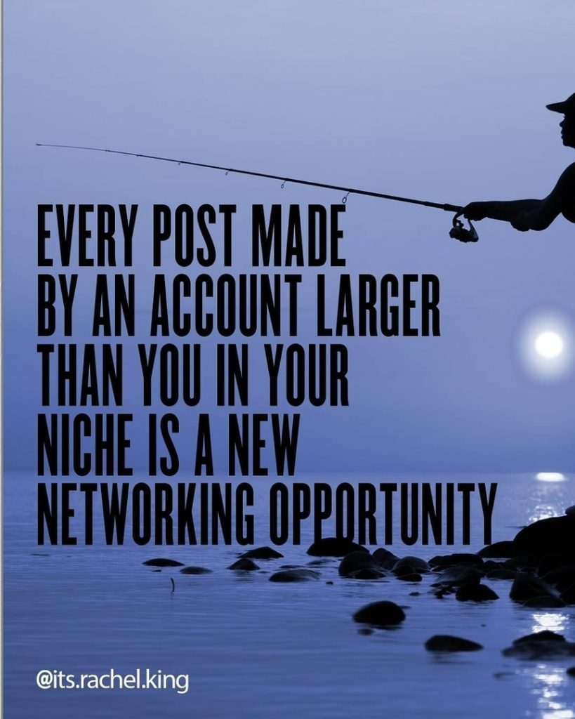 Every post made by an account larger then you in your niche is a new networking opportunity
