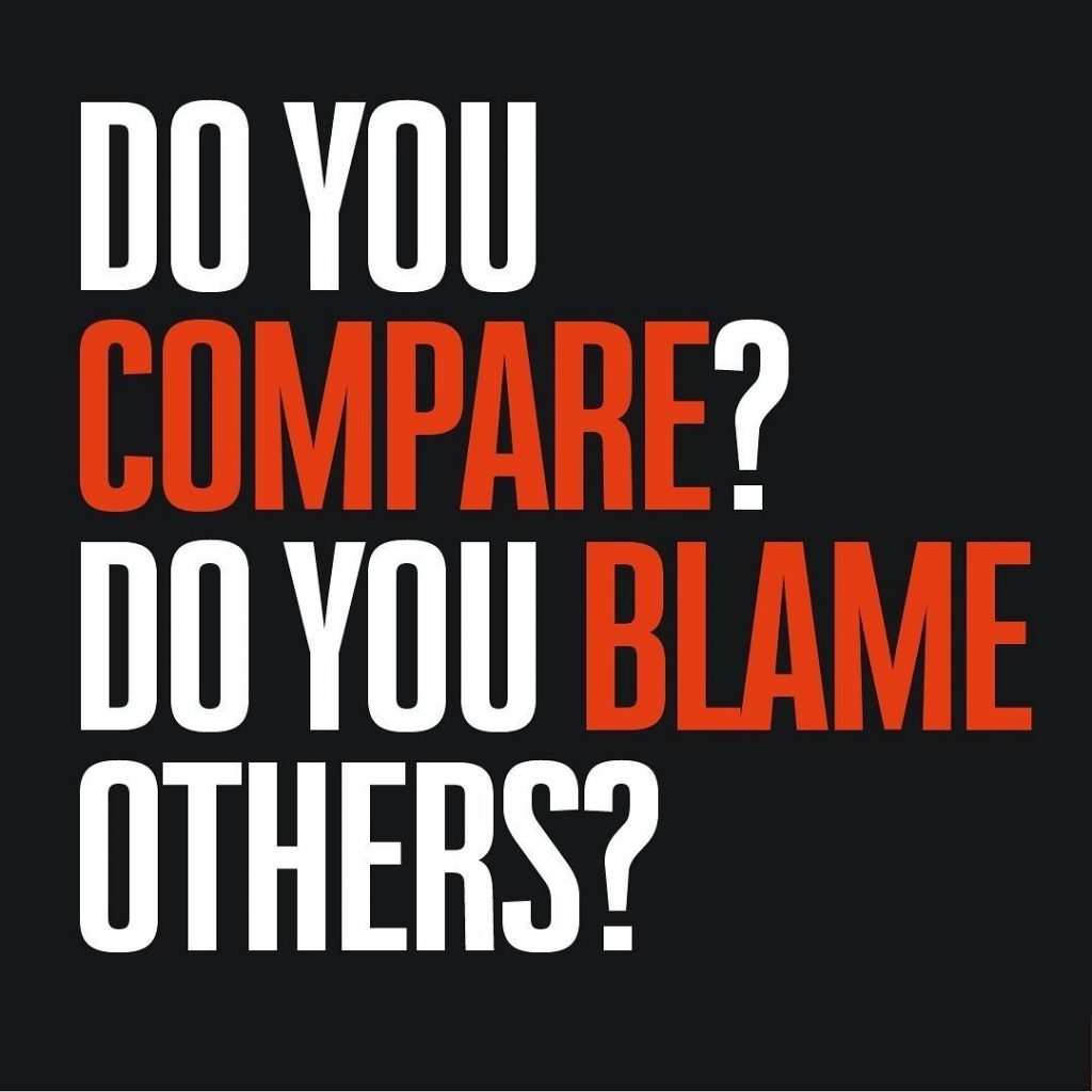 Do you compare? Do you blame others?