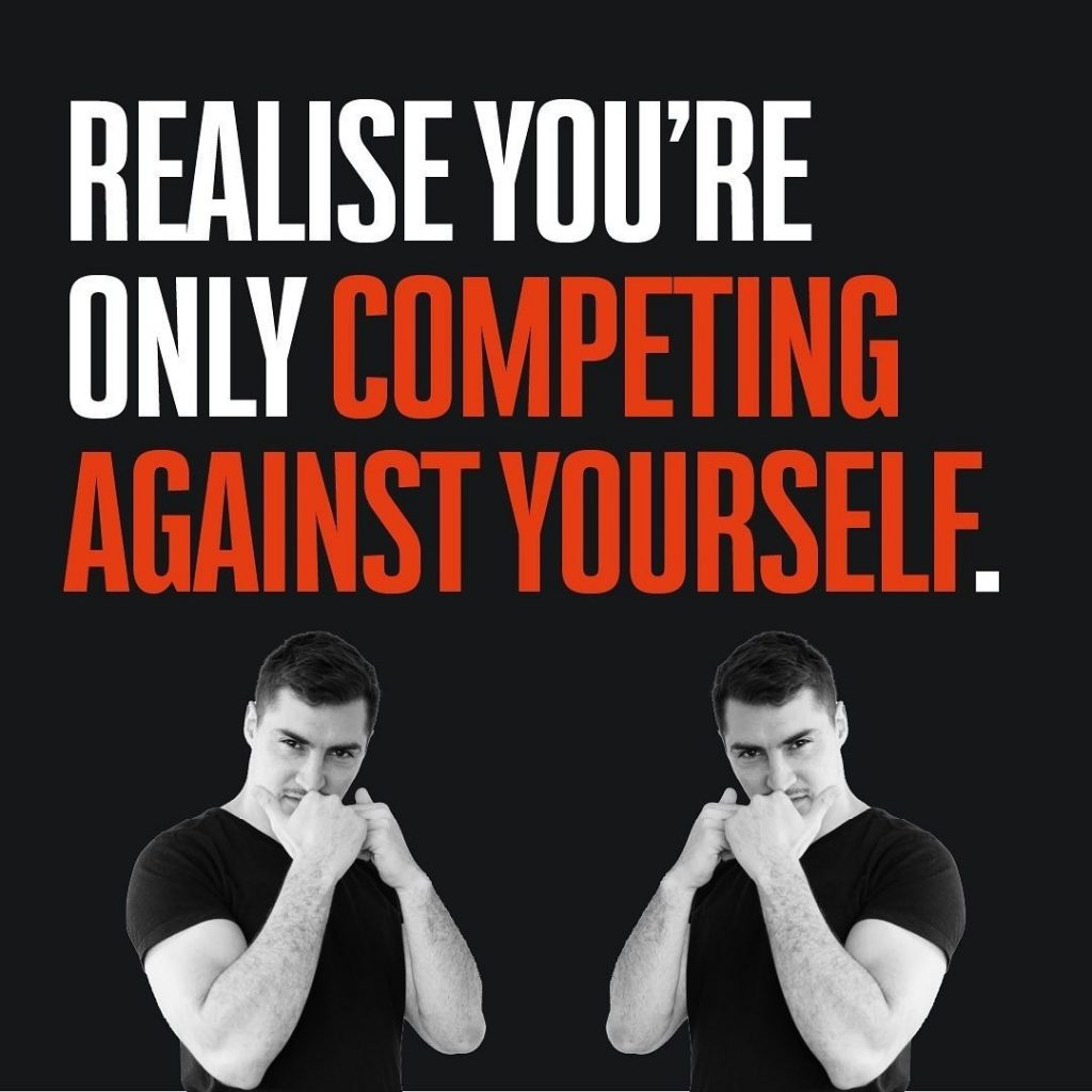 Realise you're only competing against yourself.