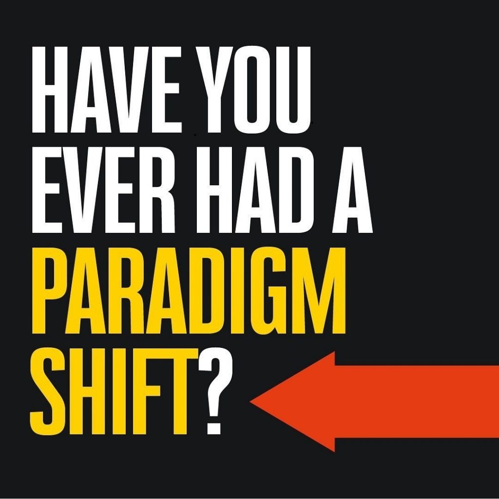 Have You Ever Had a Paradigm Shift?