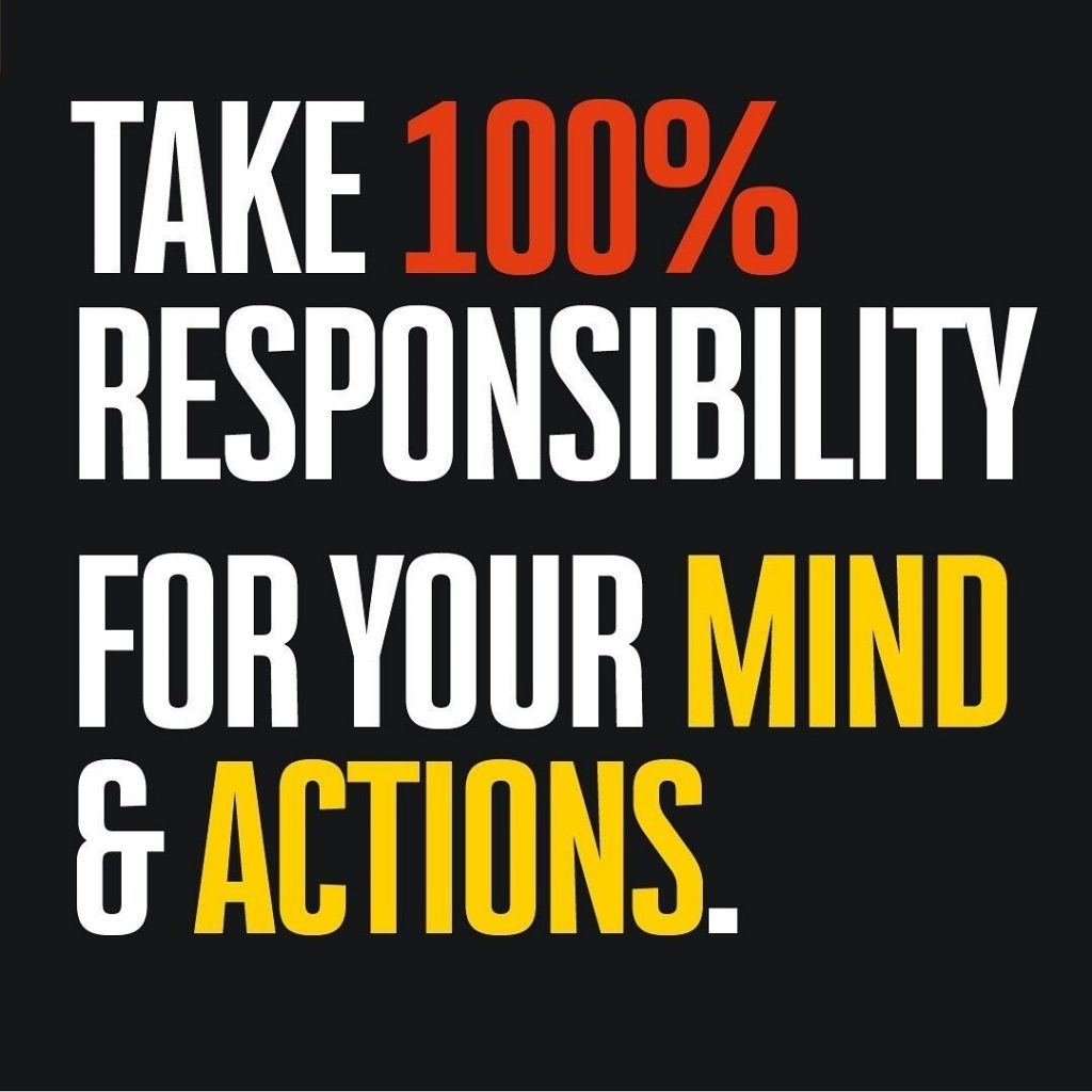 Take 100% responsibility for your mind & actions.