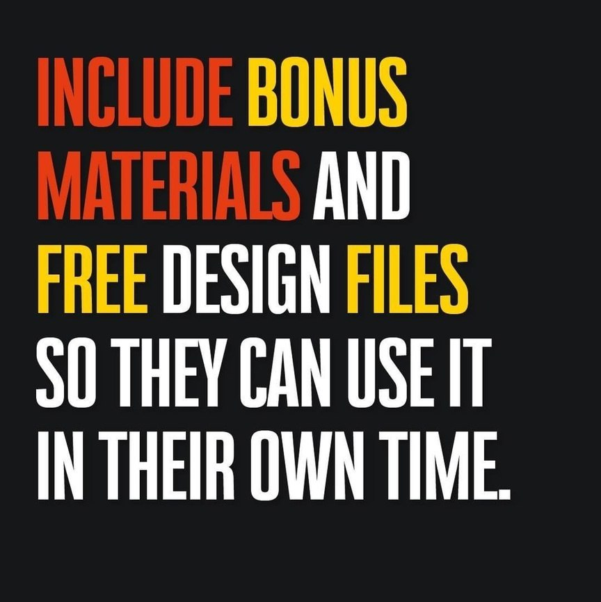 Include bonus materials and free design files so they can use it in their own time.