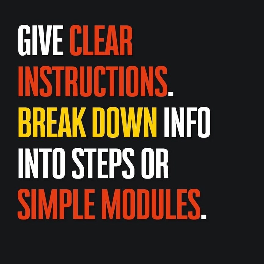 Give clear instructions. Break down info into steps or simple modules.