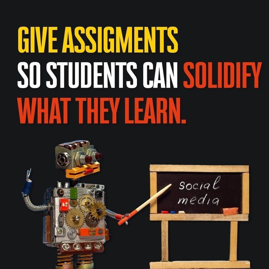 Give assigments so students can solidify what they learn.