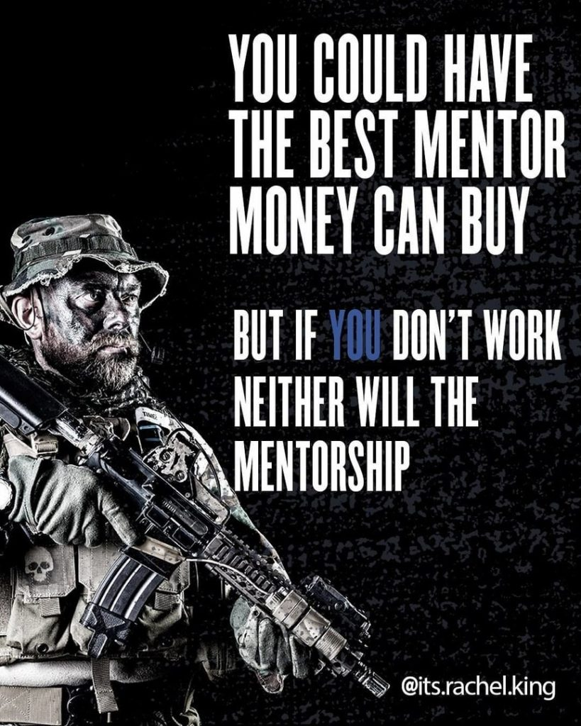 You could have the best mentor money can buy but if you don't work neither will the mentorship